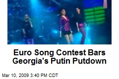 Euro Song Contest Bars Georgia's Putin Putdown