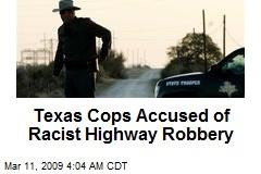 Texas Cops Accused of Racist Highway Robbery