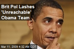 Brit Pol Lashes 'Unreachable' Obama Team