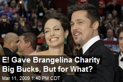 E! Gave Brangelina Charity Big Bucks, But for What?