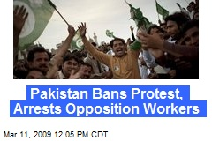 Pakistan Bans Protest, Arrests Opposition Workers