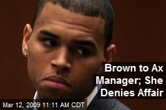 Brown to Ax Manager; She Denies Affair