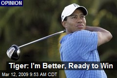 Tiger: I'm Better, Ready to Win