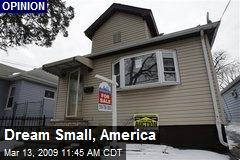 Dream Small, America