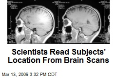 Scientists Read Subjects' Location From Brain Scans