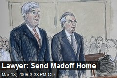 Lawyer: Send Madoff Home