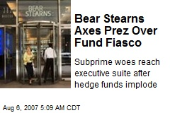 Bear Stearns Axes Prez Over Fund Fiasco