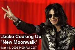 Jacko Cooking Up 'New Moonwalk'