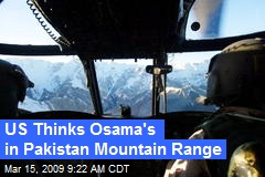 US Thinks Osama's in Pakistan Mountain Range