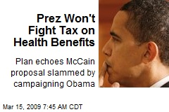Prez Won't Fight Tax on Health Benefits