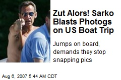 Zut Alors! Sarko Blasts Photogs on US Boat Trip