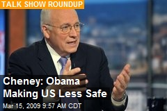 Cheney: Obama Making US Less Safe