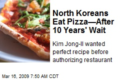 North Koreans Eat Pizza—After 10 Years' Wait