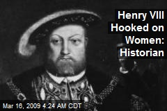 Henry VIII Hooked on Women: Historian