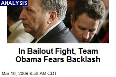 In Bailout Fight, Team Obama Fears Backlash
