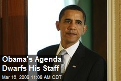 Obama's Agenda Dwarfs His Staff