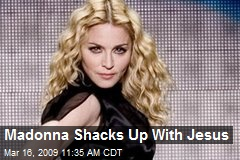 Madonna Shacks Up With Jesus