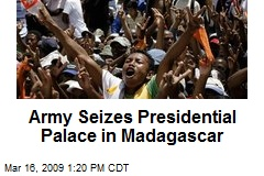 Army Seizes Presidential Palace in Madagascar