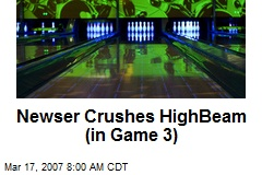 Newser Crushes HighBeam (in Game 3)