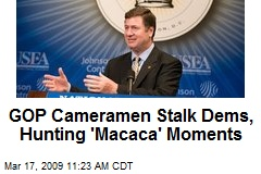 GOP Cameramen Stalk Dems, Hunting 'Macaca' Moments