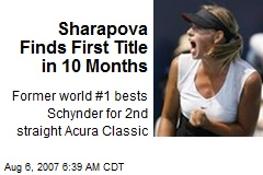 Sharapova Finds First Title in 10 Months