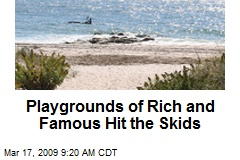 Playgrounds of Rich and Famous Hit the Skids