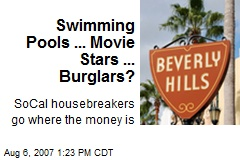 Swimming Pools ... Movie Stars ... Burglars?