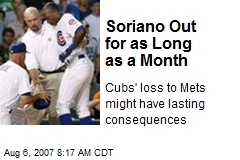 Soriano Out for as Long as a Month