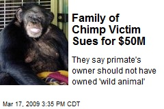 Family of Chimp Victim Sues for $50M