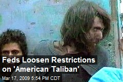 Feds Loosen Restrictions on 'American Taliban'