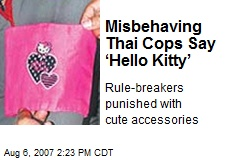 Misbehaving Thai Cops Say 'Hello Kitty'