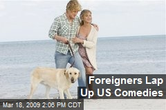 Foreigners Lap Up US Comedies