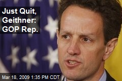 Just Quit, Geithner: GOP Rep.