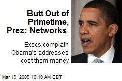 Butt Out of Primetime, Prez: Networks