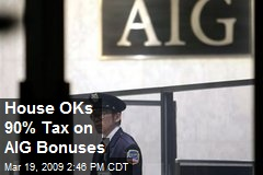 House OKs 90% Tax on AIG Bonuses
