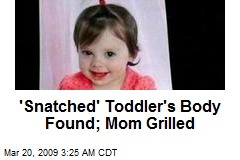 'Snatched' Toddler's Body Found; Mom Grilled