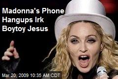 Madonna's Phone Hangups Irk Boytoy Jesus