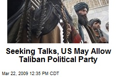 Seeking Talks, US May Allow Taliban Political Party