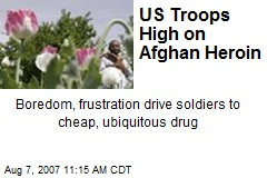 US Troops High on Afghan Heroin