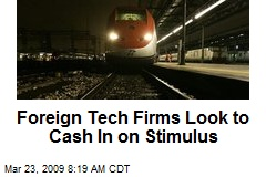 Foreign Tech Firms Look to Cash In on Stimulus