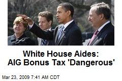 White House Aides: AIG Bonus Tax 'Dangerous'