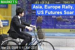 Asia, Europe Rally, US Futures Soar