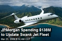 JPMorgan Spending $138M to Update Swank Jet Fleet