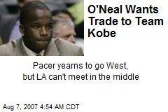 O'Neal Wants Trade to Team Kobe