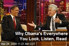Why Obama's Everywhere You Look, Listen, Read