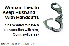 Woman Tries to Keep Husband... With Handcuffs