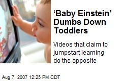 'Baby Einstein' Dumbs Down Toddlers