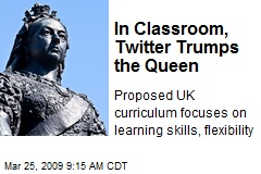 In Classroom, Twitter Trumps the Queen