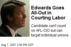 Edwards Goes All-Out in Courting Labor