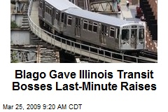 Blago Gave Illinois Transit Bosses Last-Minute Raises